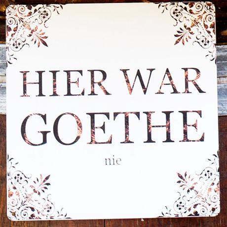 hier war Goethe . . . nicht ~ doch!